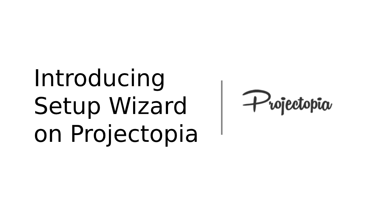 Introducing New Setup Wizard in Projectopia